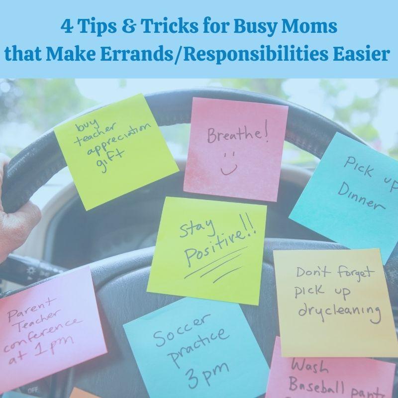 4 Tips & Tricks for Busy Moms that Make Errands/Responsibilities Easier