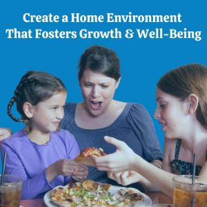 Create a Home Environment That Fosters Growth & Well-Being